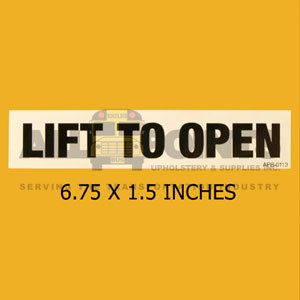 "DECAL - "" LIFT TO OPEN"", 6.75X1.5"","