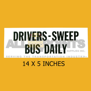 "DECAL - DRIVERS - SWEEP BUS DAILY, 14 x 5 "", Black"