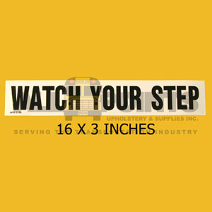 "DECAL - WATCH YOUR STEP, 16X3"", BLACK ON CLEAR"